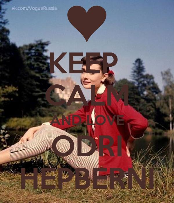 KEEP  CALM AND LOVE ODRI HEPBERNI