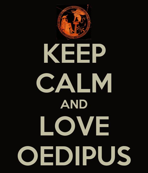 KEEP CALM AND LOVE OEDIPUS