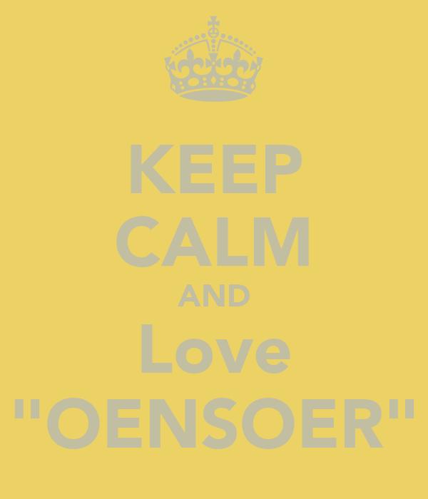 """KEEP CALM AND Love """"OENSOER"""""""