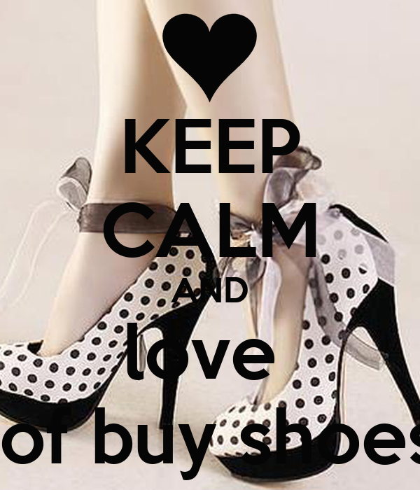 KEEP CALM AND love   of buy shoes