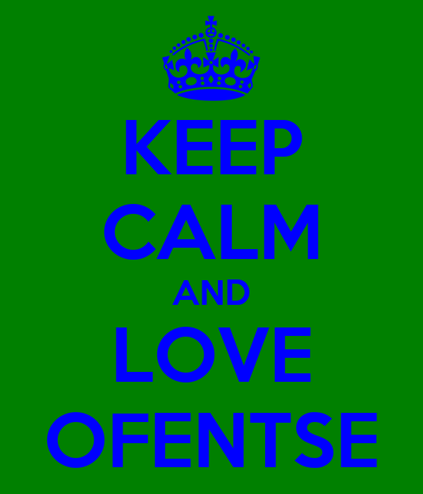 KEEP CALM AND LOVE OFENTSE