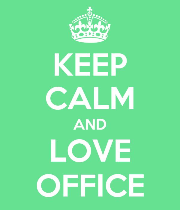 KEEP CALM AND LOVE OFFICE