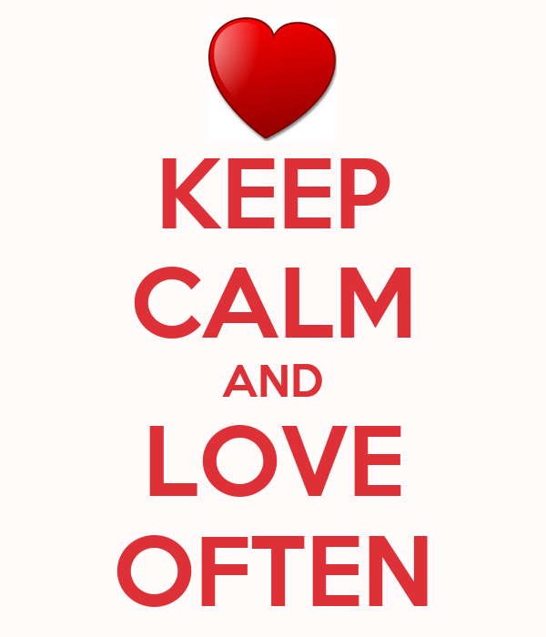 KEEP CALM AND LOVE OFTEN