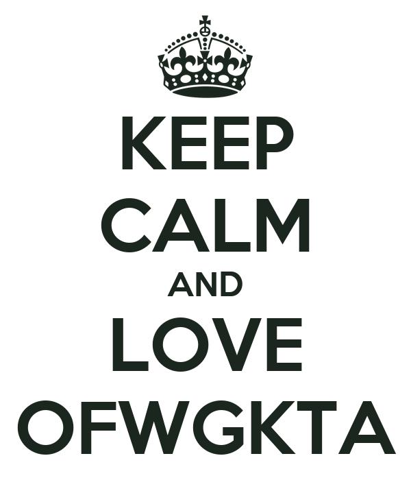 KEEP CALM AND LOVE OFWGKTA