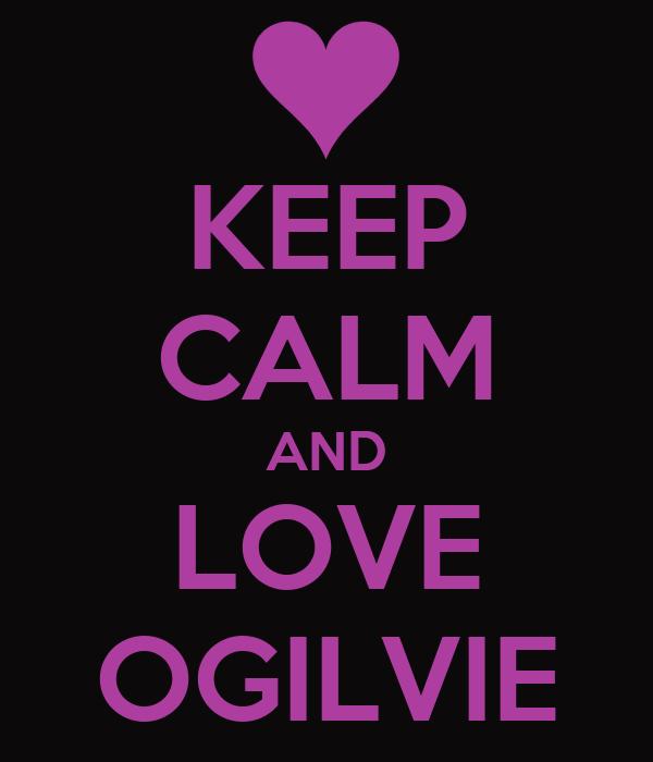 KEEP CALM AND LOVE OGILVIE