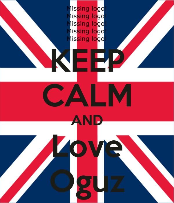 KEEP CALM AND Love Oguz