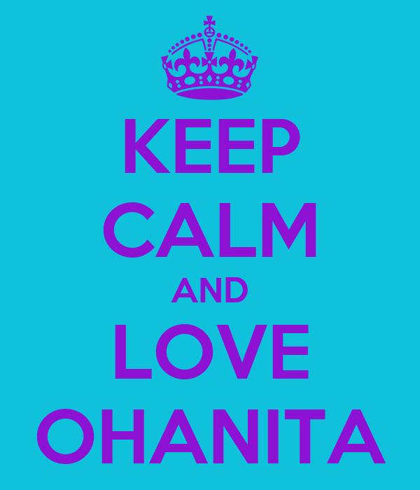 KEEP CALM AND LOVE OHANITA