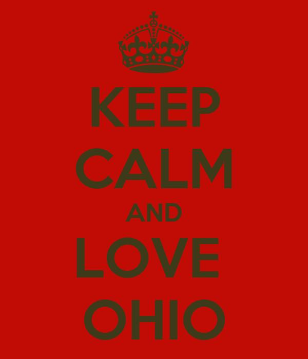KEEP CALM AND LOVE  OHIO