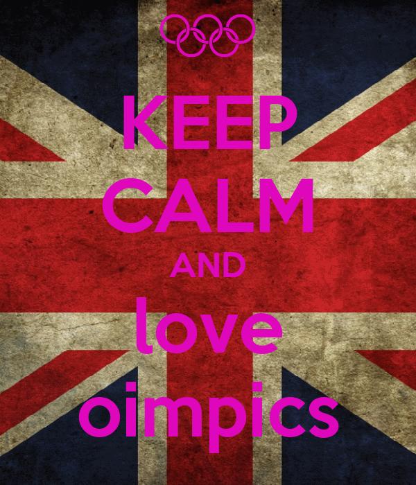KEEP CALM AND love oimpics