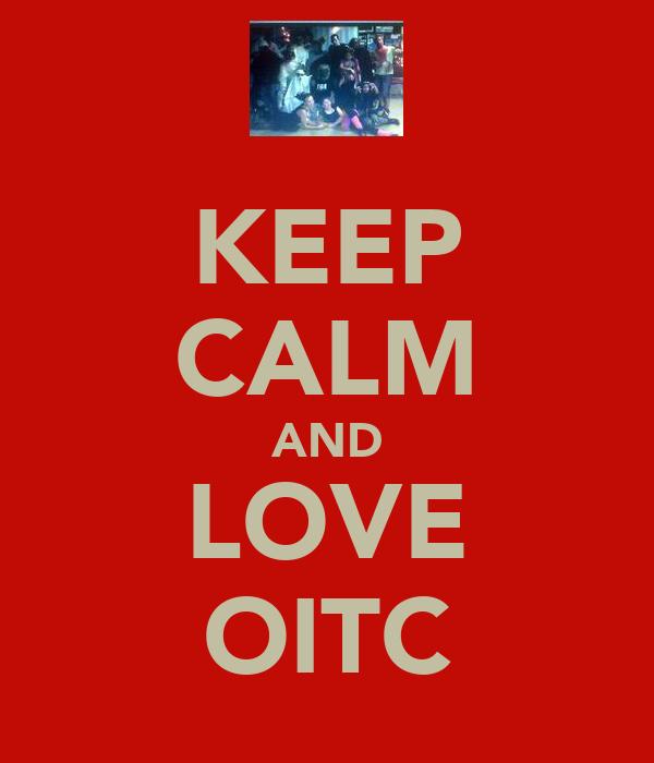 KEEP CALM AND LOVE OITC