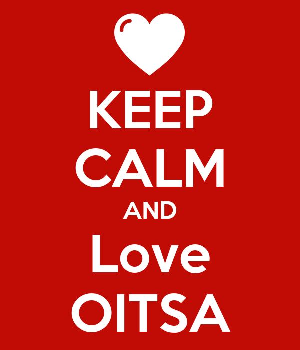KEEP CALM AND Love OITSA