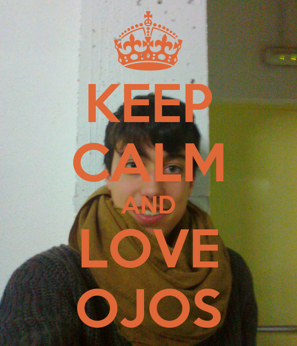 KEEP CALM AND LOVE OJOS