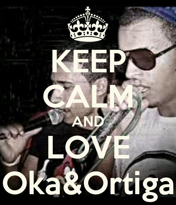 KEEP CALM AND LOVE Oka&Ortiga