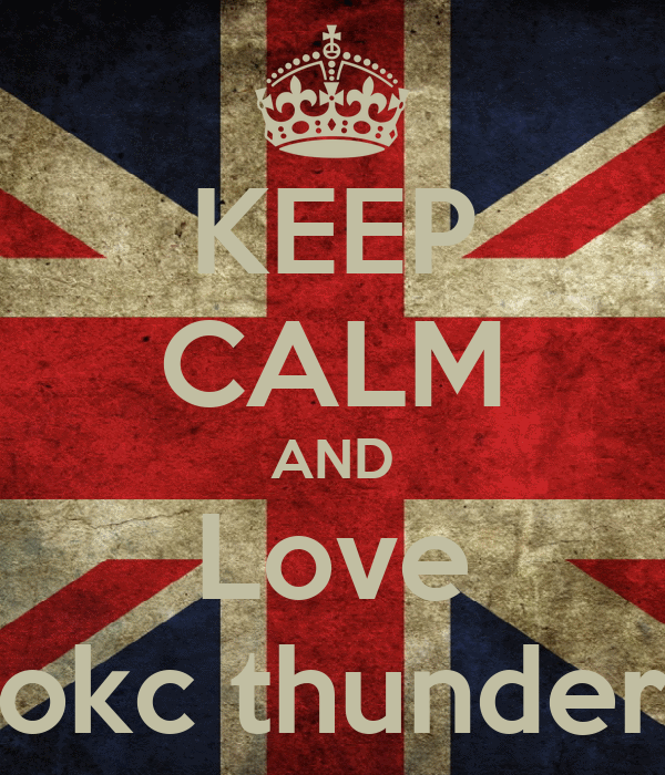 KEEP CALM AND Love okc thunder