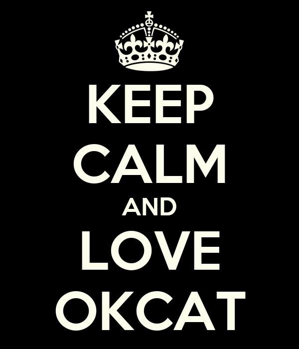 KEEP CALM AND LOVE OKCAT
