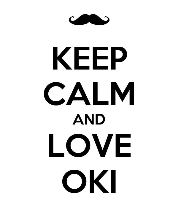 KEEP CALM AND LOVE OKI