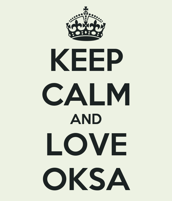 KEEP CALM AND LOVE OKSA