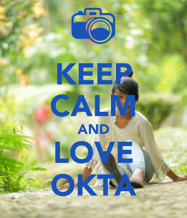 KEEP CALM AND LOVE OKTA