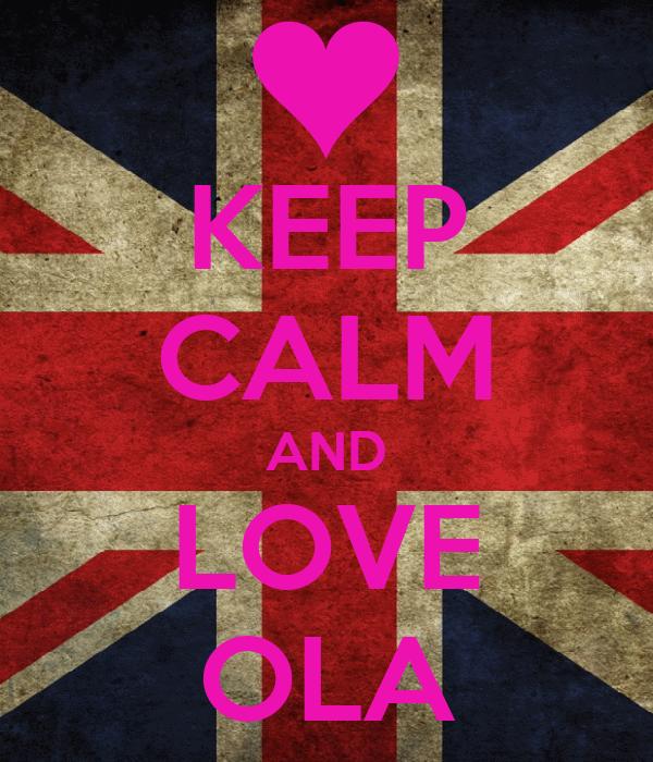 KEEP CALM AND LOVE OLA