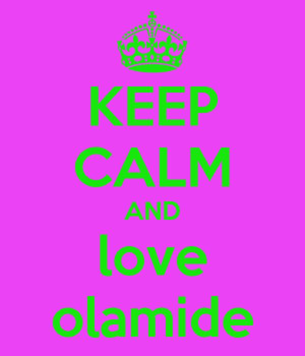 KEEP CALM AND love olamide