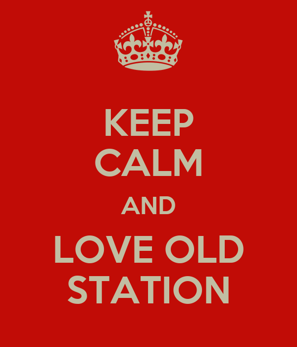 KEEP CALM AND LOVE OLD STATION