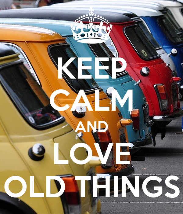KEEP CALM AND LOVE OLD THINGS