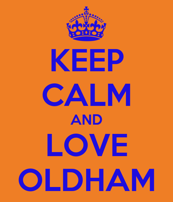 KEEP CALM AND LOVE OLDHAM
