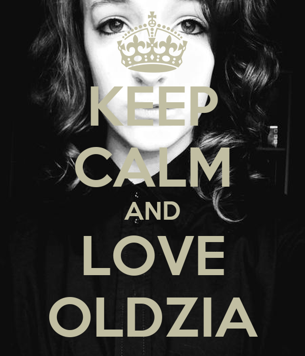 KEEP CALM AND LOVE OLDZIA