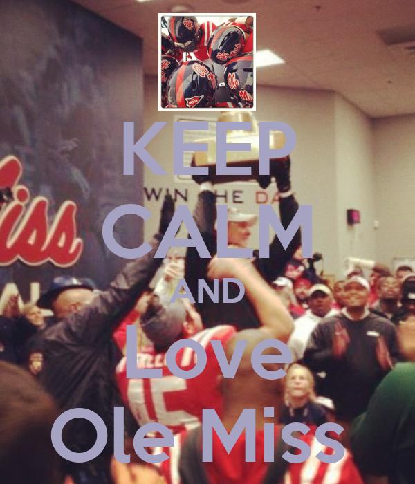 KEEP CALM AND Love Ole Miss