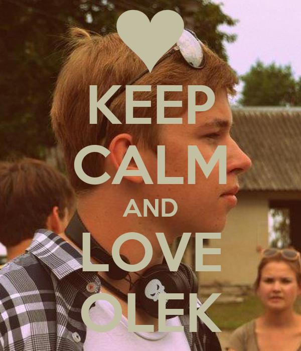 KEEP CALM AND LOVE OLEK