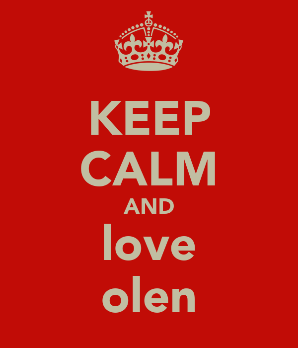 KEEP CALM AND love olen