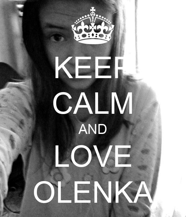 KEEP CALM AND LOVE OLENKA