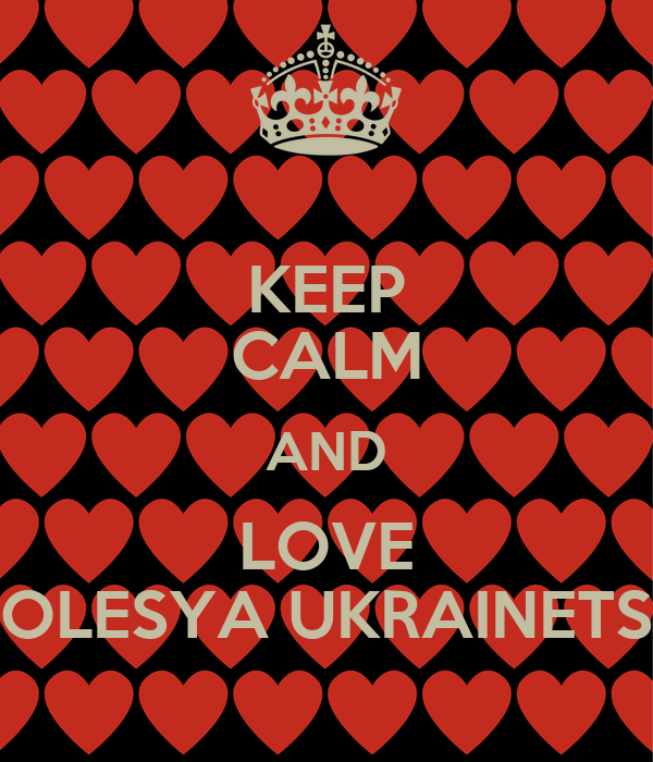 KEEP CALM AND LOVE OLESYA UKRAINETS