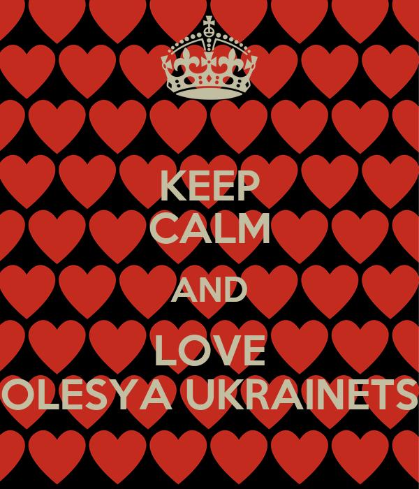 KEEP CALM AND LOVE OLESYA UKRAINETS