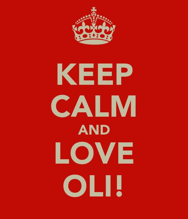 KEEP CALM AND LOVE OLI!