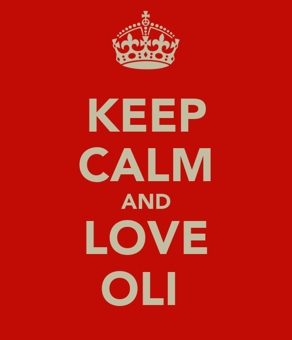 KEEP CALM AND LOVE OLI