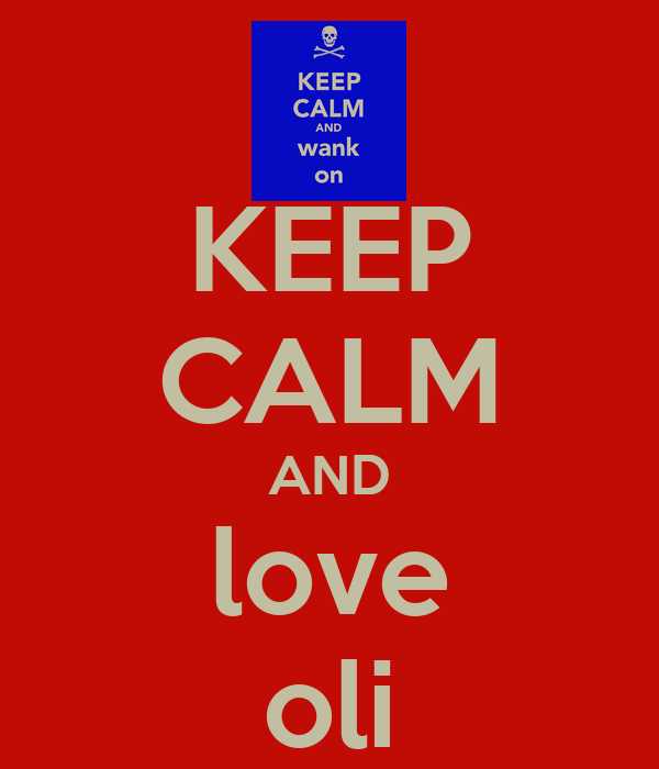 KEEP CALM AND love oli
