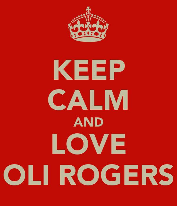 KEEP CALM AND LOVE OLI ROGERS