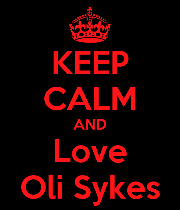 KEEP CALM AND Love Oli Sykes