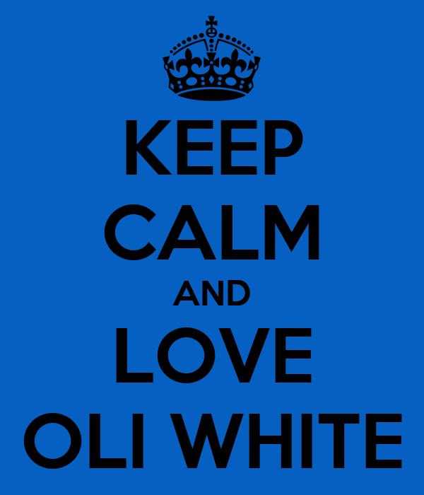 KEEP CALM AND LOVE OLI WHITE