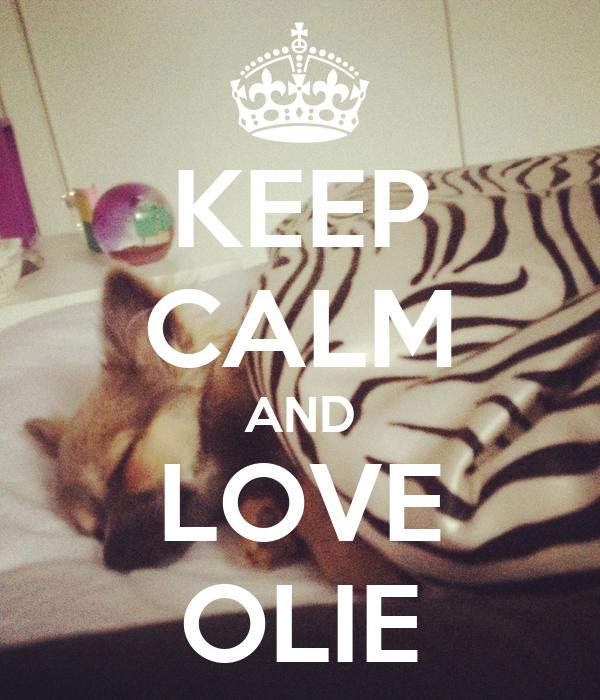 KEEP CALM AND LOVE OLIE