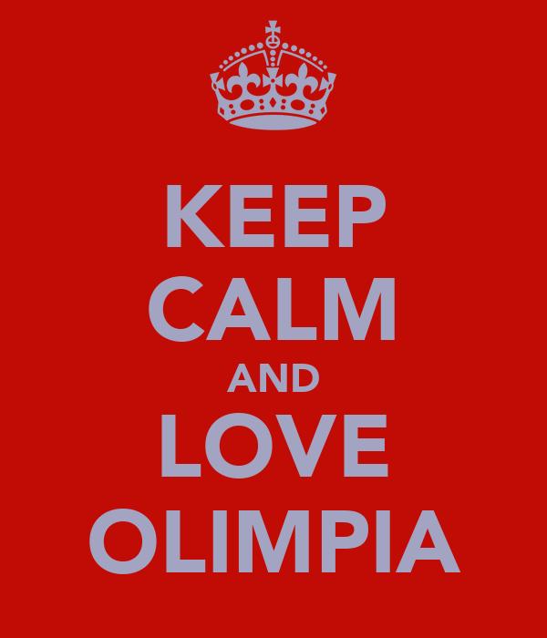 KEEP CALM AND LOVE OLIMPIA