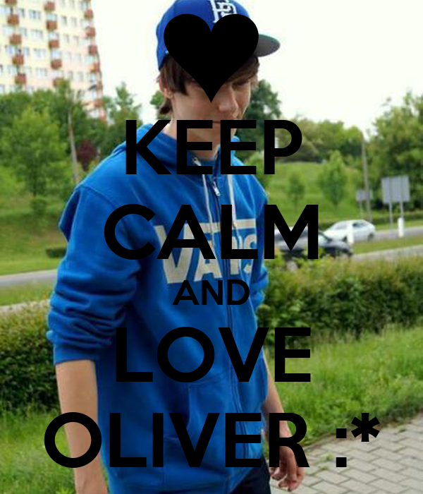 KEEP CALM AND LOVE OLIVER :*
