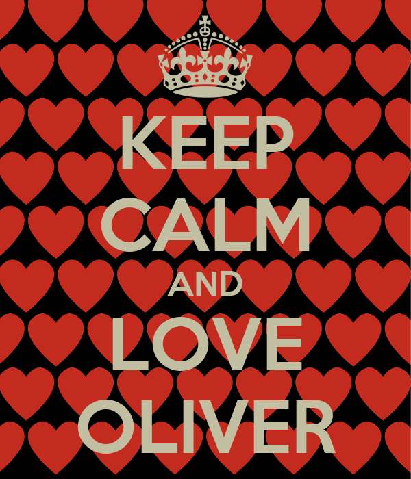 KEEP CALM AND LOVE OLIVER