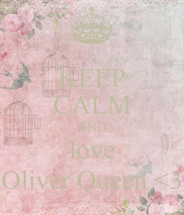 KEEP CALM AND love Oliver Queen <3