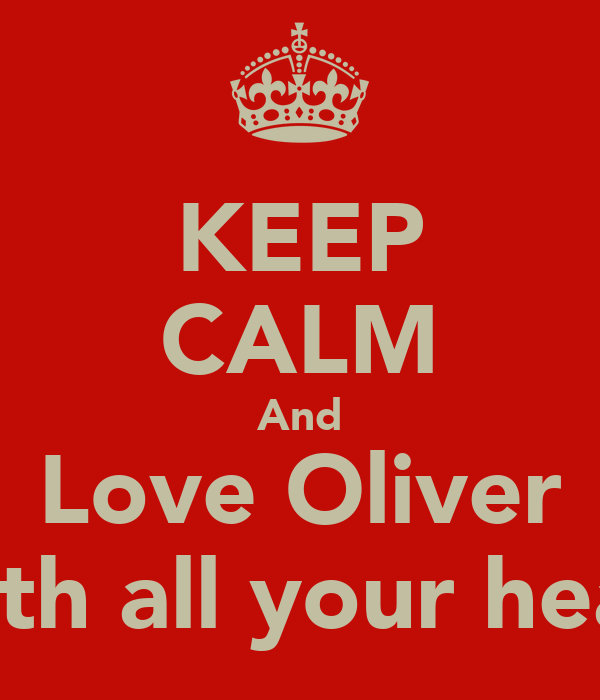 KEEP CALM And Love Oliver With all your heart