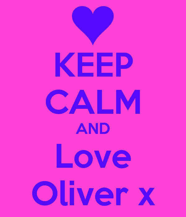 KEEP CALM AND Love Oliver x
