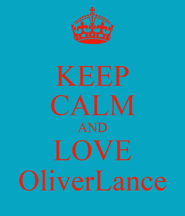KEEP CALM AND LOVE OliverLance