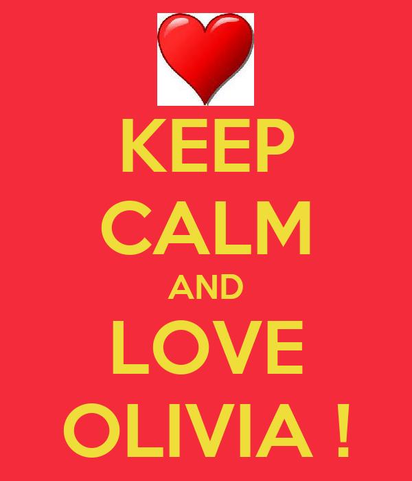 KEEP CALM AND LOVE OLIVIA !