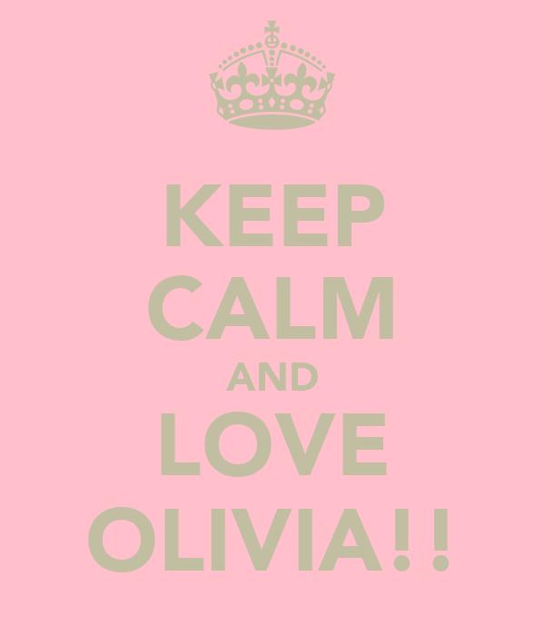 KEEP CALM AND LOVE OLIVIA!!
